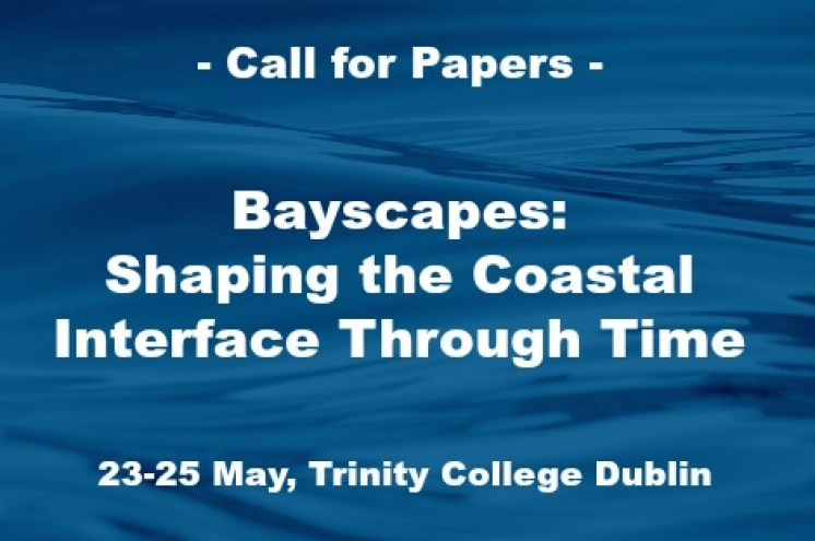 cfp - Bayscapes: Shaping the Coastal Interface through Time (May 23-25 2016, Trinity College Dublin)