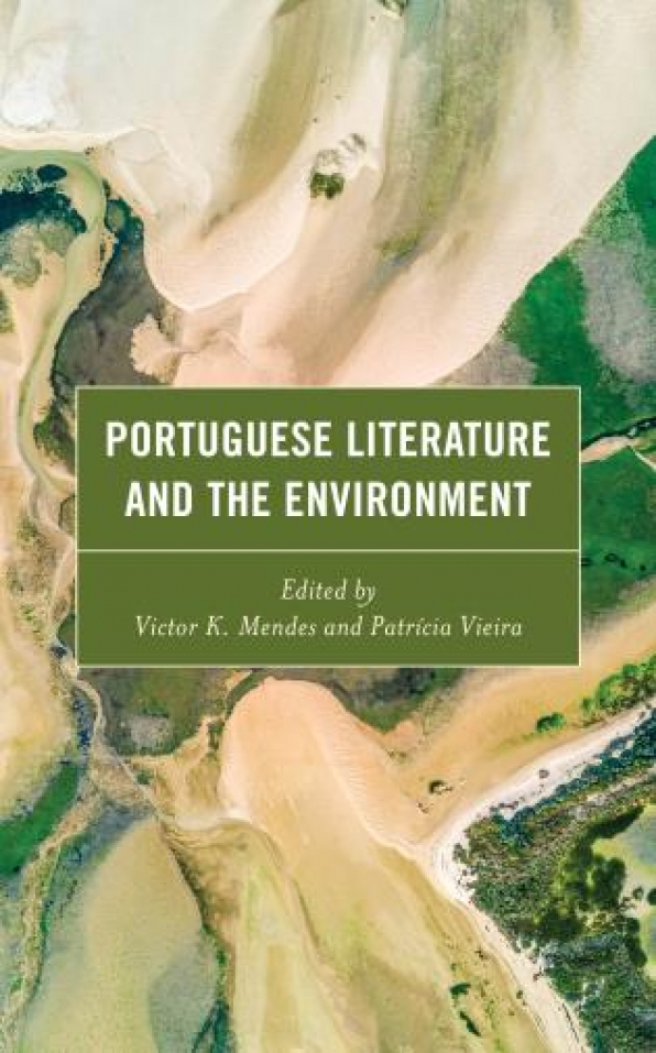 New book: Portuguese Literature and the Environment (edited by Victor K. Mendes and Patrícia Vieira)