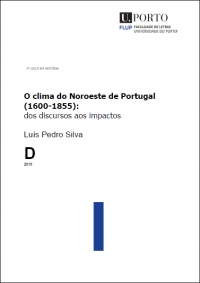 """O clima do Noroeste de Portugal (1600-1855): dos discursos aos impactos / The climate of Northwest Portugal (1600-1855): from discourses to impacts"", by Luís Pedro Silva (University of Porto, Portugal)"