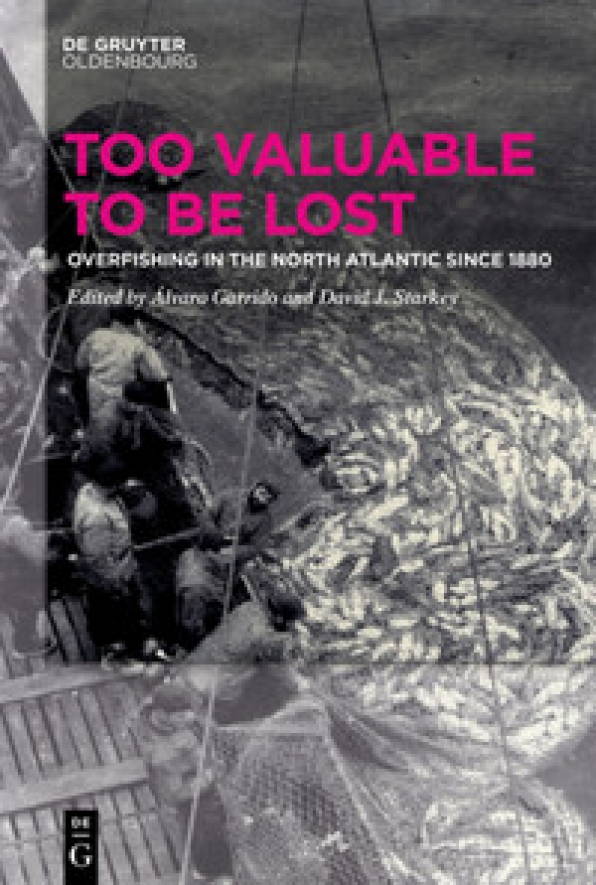 "New book: ""Too Valuable to be Lost: Overfishing in the North Atlantic since 1880"", edited by Álvaro Garrido and David J. Starkey"