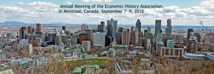 Annual Meeting of the Economic History Association, in Montreal, Canada September 7 -9, 2018