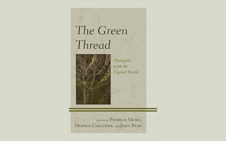 "New book! ""The Green Thread: Dialogues with the Vegetal World"""