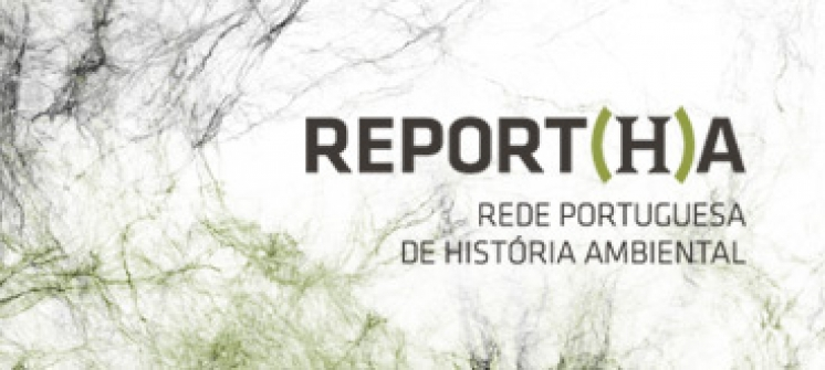 IV MEETING of REPORT(H)A | Portuguese Network of Environmental History (14-16 October, 2021 | University of Coimbra)